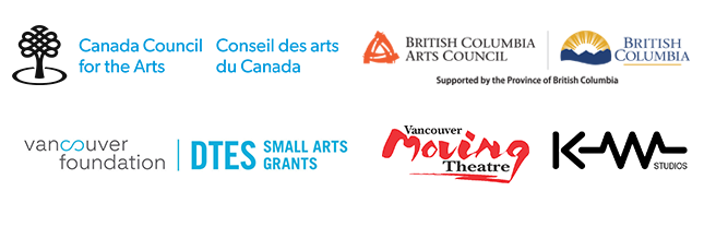 Funder Logos: CCA, BCAC, DTES Small Arts Grants &Vancouver Foundation, KW Studios, Vancouver Moving Theatre